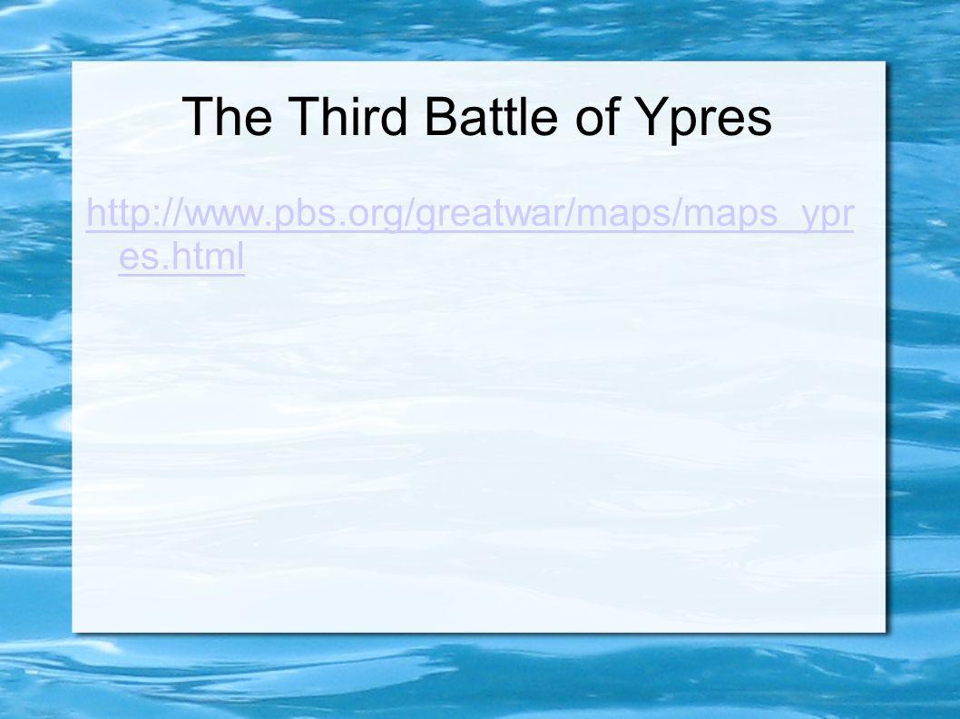 The Third Battle of Ypres http://www.pbs.org/greatwar/maps/maps_ypr es.html