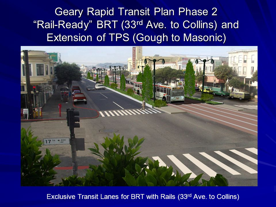 Geary Rapid Transit Plan Phase 2 Rail-Ready BRT (33 rd Ave.