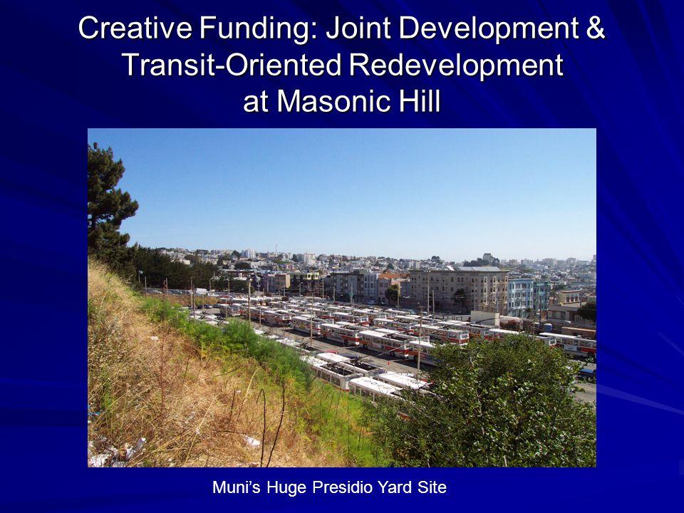 Creative Funding: Joint Development & Transit-Oriented Redevelopment at Masonic Hill Muni's Huge Presidio Yard Site