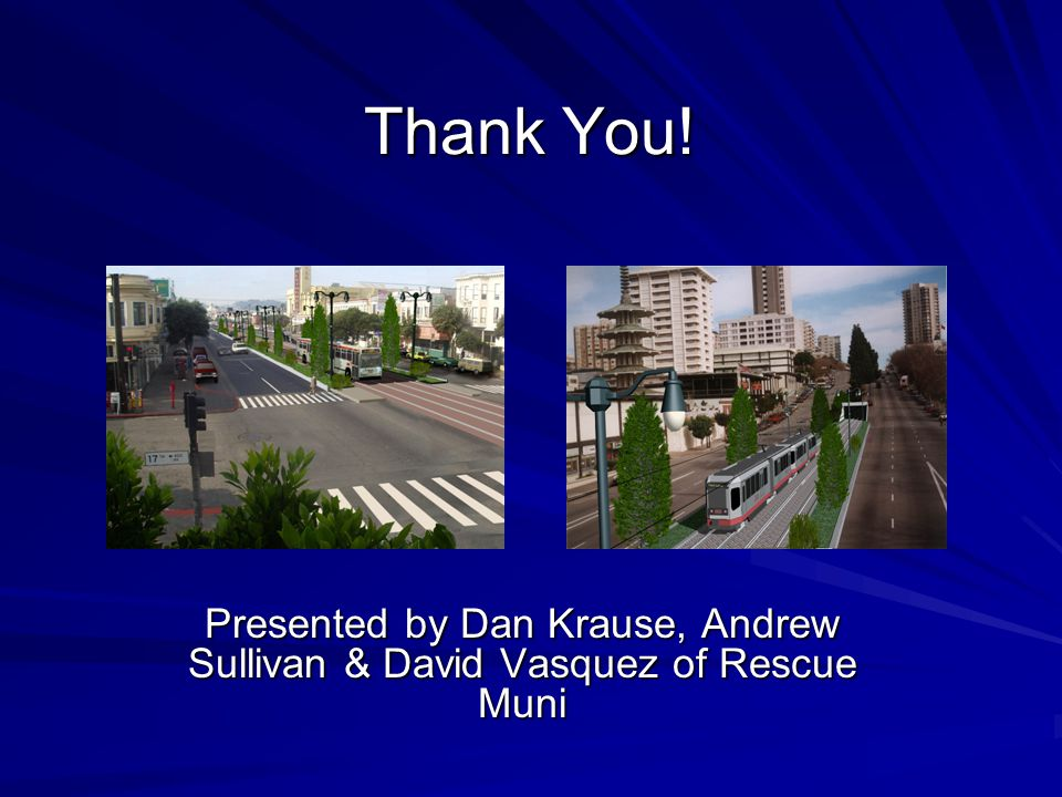 Thank You! Presented by Dan Krause, Andrew Sullivan & David Vasquez of Rescue Muni