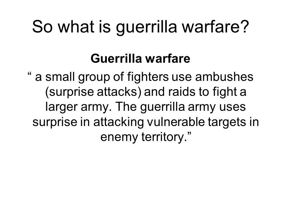 So what is guerrilla warfare.