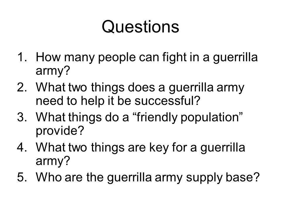 Questions 1.How many people can fight in a guerrilla army.