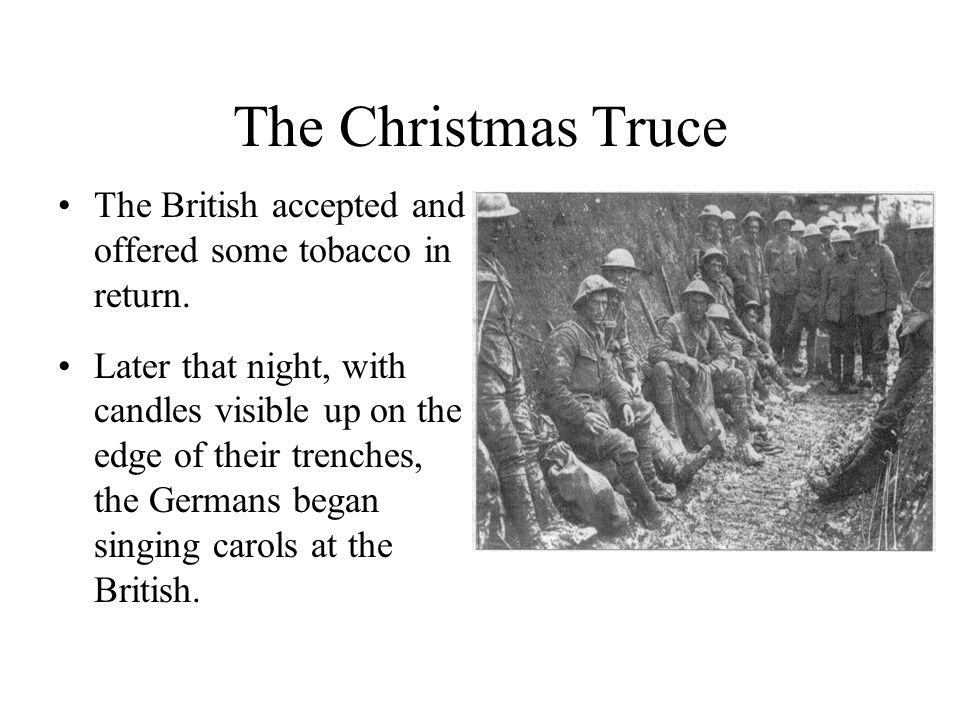 The Christmas Truce The British accepted and offered some tobacco in return.