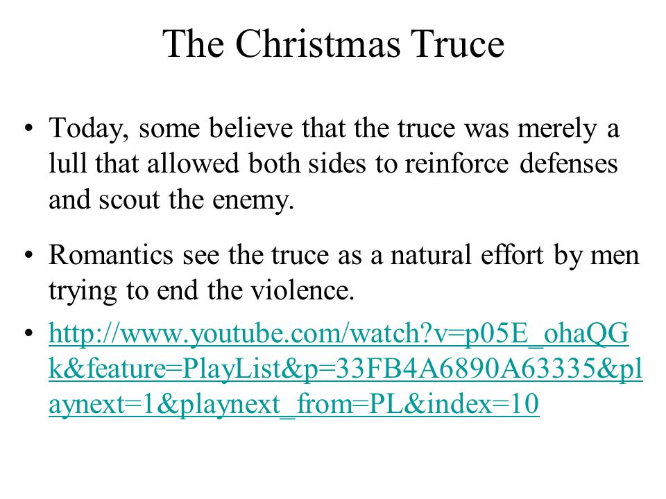 The Christmas Truce Today, some believe that the truce was merely a lull that allowed both sides to reinforce defenses and scout the enemy. Romantics