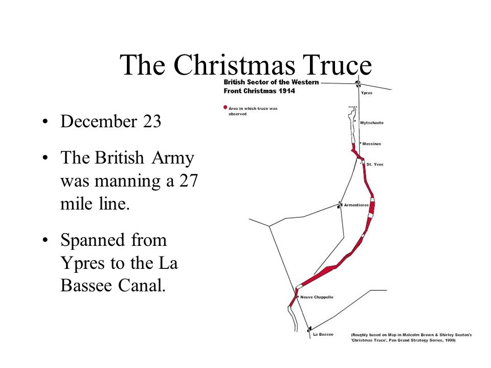 The Christmas Truce December 23 The British Army was manning a 27 mile line. Spanned from Ypres to the La Bassee Canal.