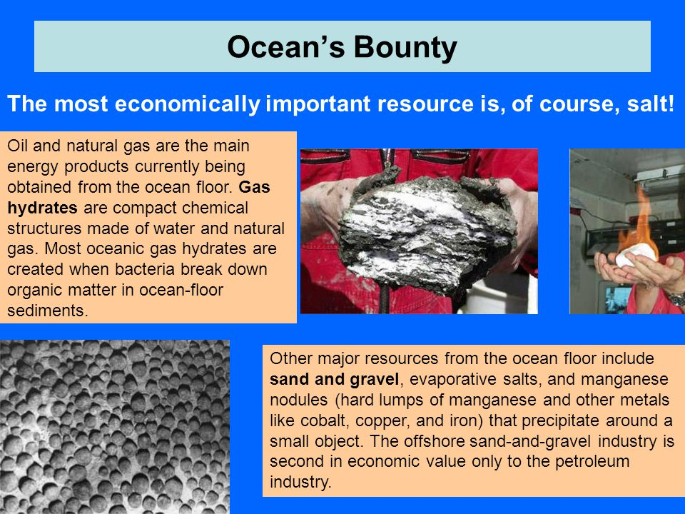 Ocean's Bounty Oil and natural gas are the main energy products currently being obtained from the ocean floor.