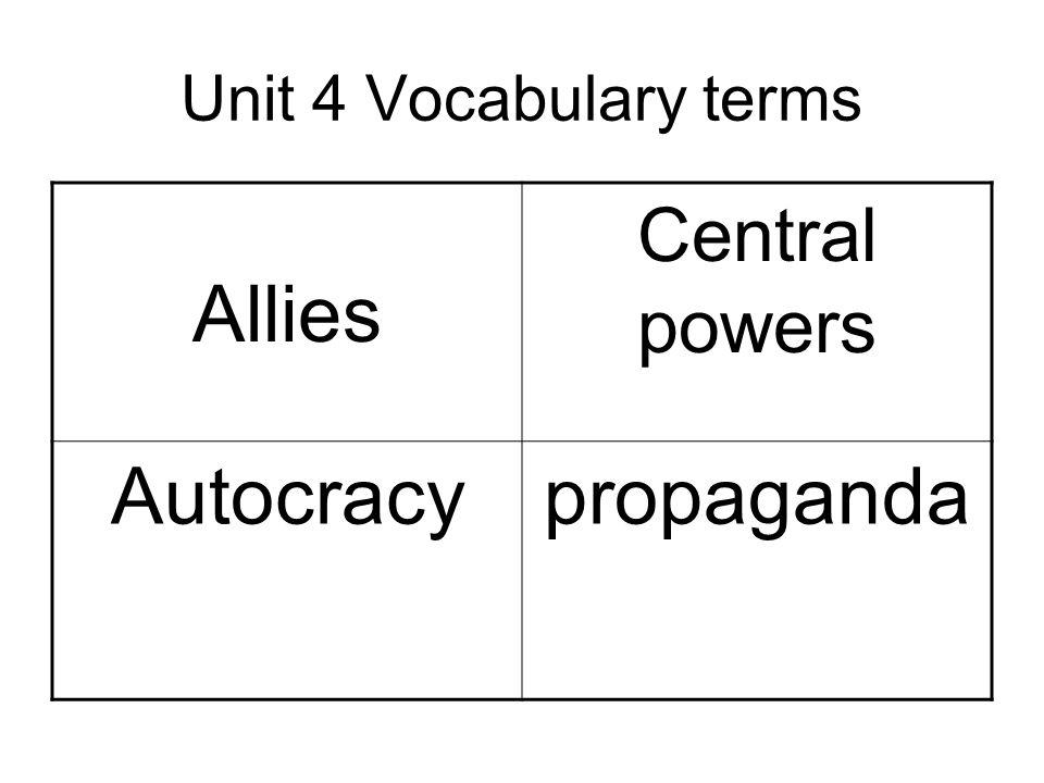 Unit 4 Vocabulary terms Allies Central powers Autocracypropaganda