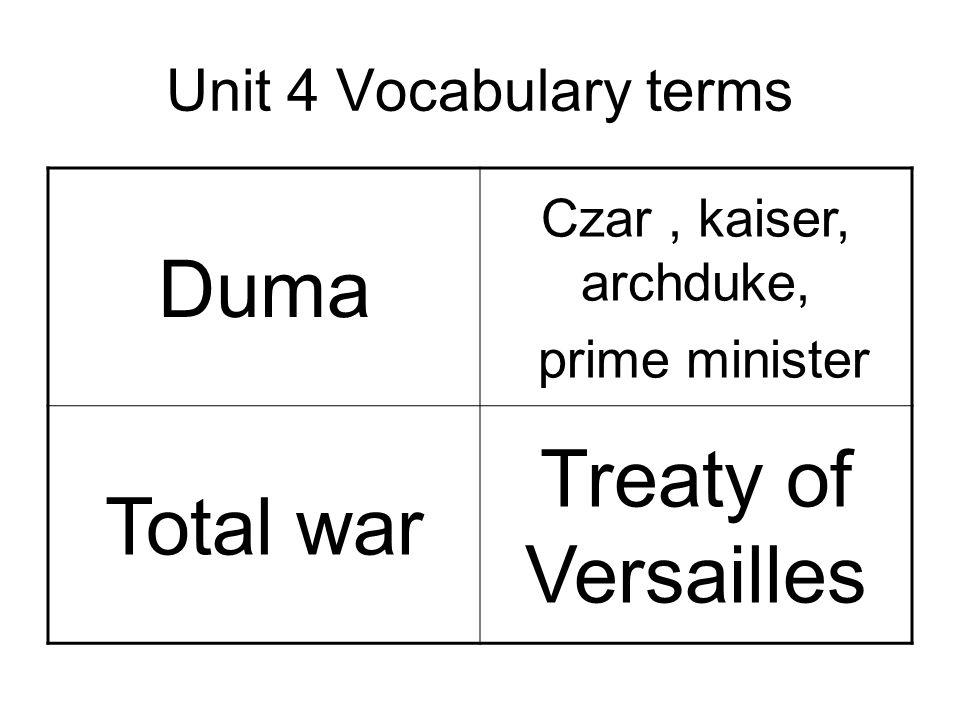 Unit 4 Vocabulary terms Duma Czar, kaiser, archduke, prime minister Total war Treaty of Versailles