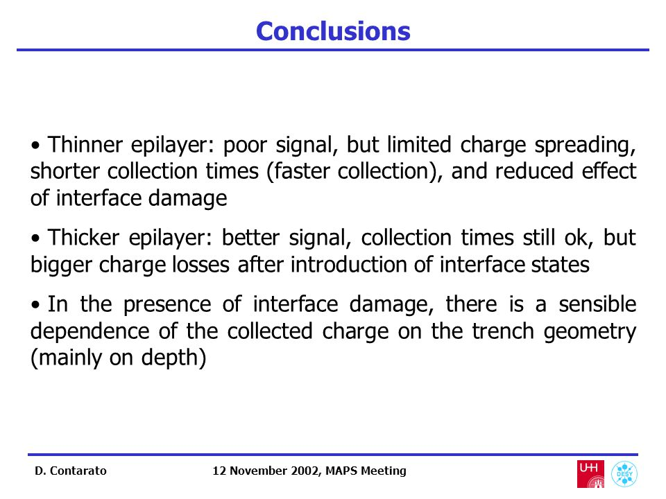D. Contarato Conclusions Thinner epilayer: poor signal, but limited charge spreading, shorter collection times (faster collection), and reduced effect
