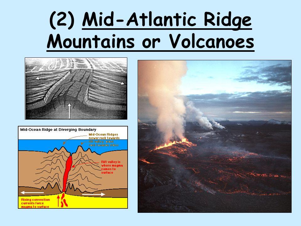 (2) Mid-Atlantic Ridge Mountains or Volcanoes