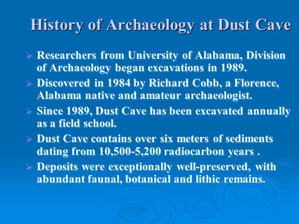 History of Archaeology at Dust Cave   Researchers from University of Alabama, Division of Archaeology began excavations in 1989.
