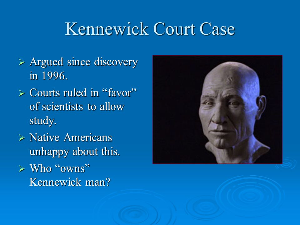 Kennewick Court Case  Argued since discovery in 1996.
