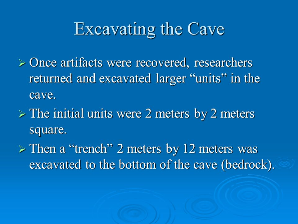 Excavating the Cave  Once artifacts were recovered, researchers returned and excavated larger units in the cave.