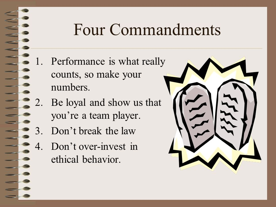 Four Commandments 1.Performance is what really counts, so make your numbers.