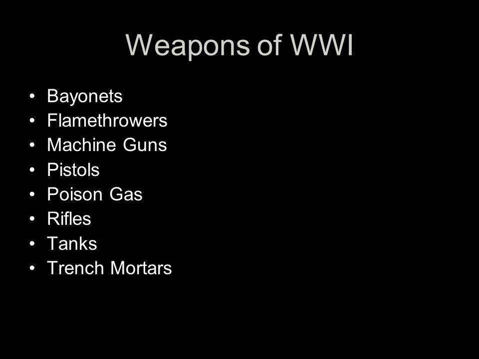 Bayonets Flamethrowers Machine Guns Pistols Poison Gas Rifles Tanks Trench Mortars