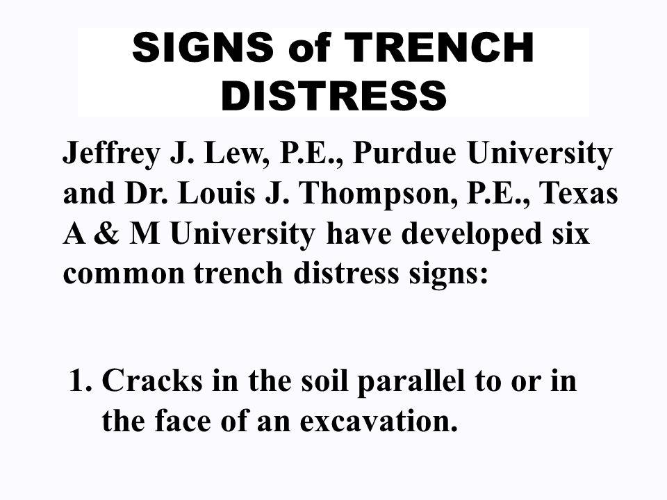 SIGNS of TRENCH DISTRESS Jeffrey J. Lew, P.E., Purdue University and Dr. Louis J. Thompson, P.E., Texas A & M University have developed six common tre