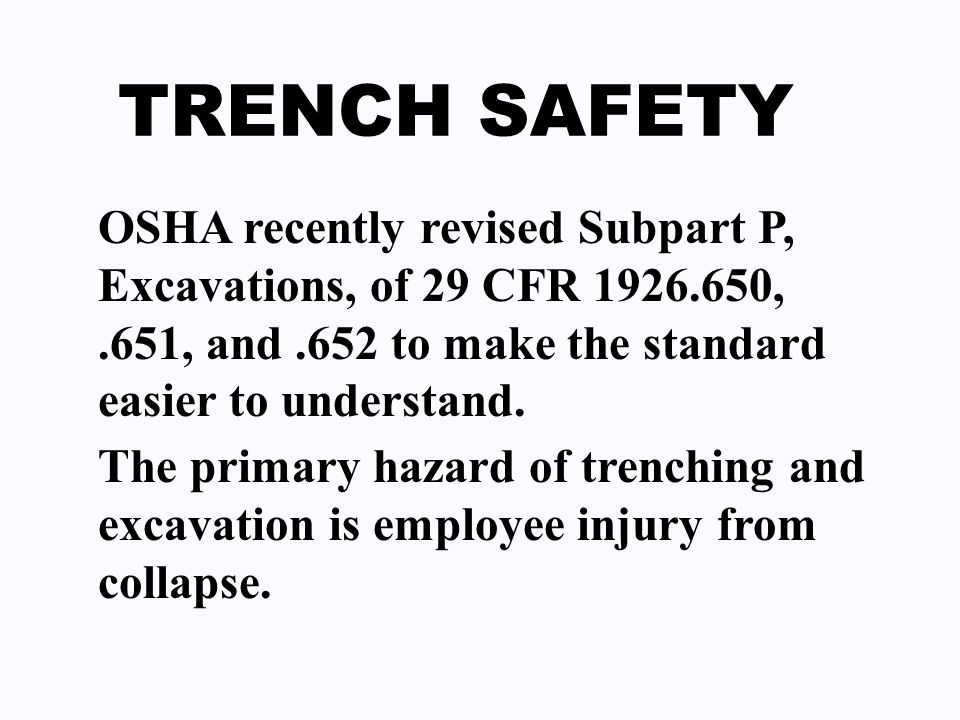 TRENCH SAFETY OSHA recently revised Subpart P, Excavations, of 29 CFR 1926.650,.651, and.652 to make the standard easier to understand.