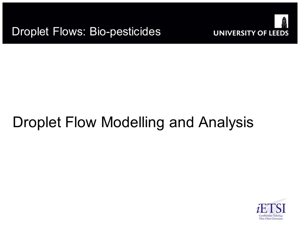 Droplet Flows: Bio-pesticides Droplet Flow Modelling and Analysis