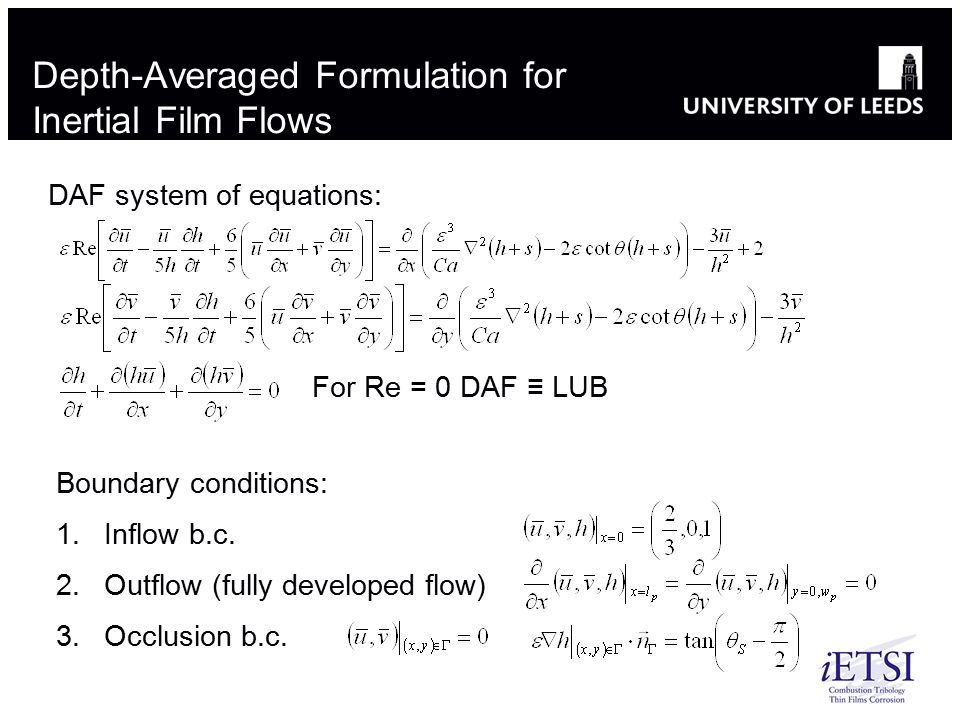 DAF system of equations: Boundary conditions: 1.Inflow b.c. 2.Outflow (fully developed flow) 3.Occlusion b.c. For Re = 0 DAF ≡ LUB Depth-Averaged Form