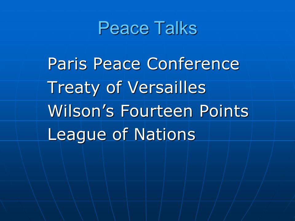 Peace Talks Paris Peace Conference Treaty of Versailles Wilson's Fourteen Points League of Nations