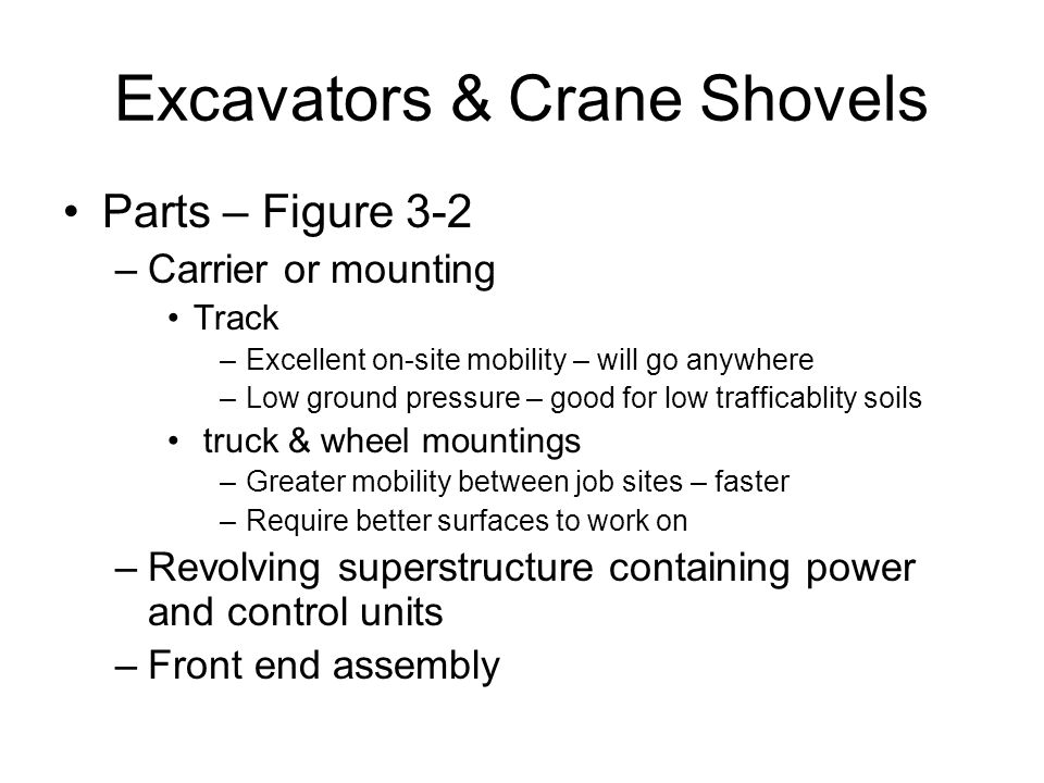 Excavators & Crane Shovels Parts – Figure 3-2 –Carrier or mounting Track –Excellent on-site mobility – will go anywhere –Low ground pressure – good fo