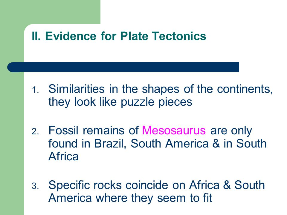 II.Evidence for Plate Tectonics 1.