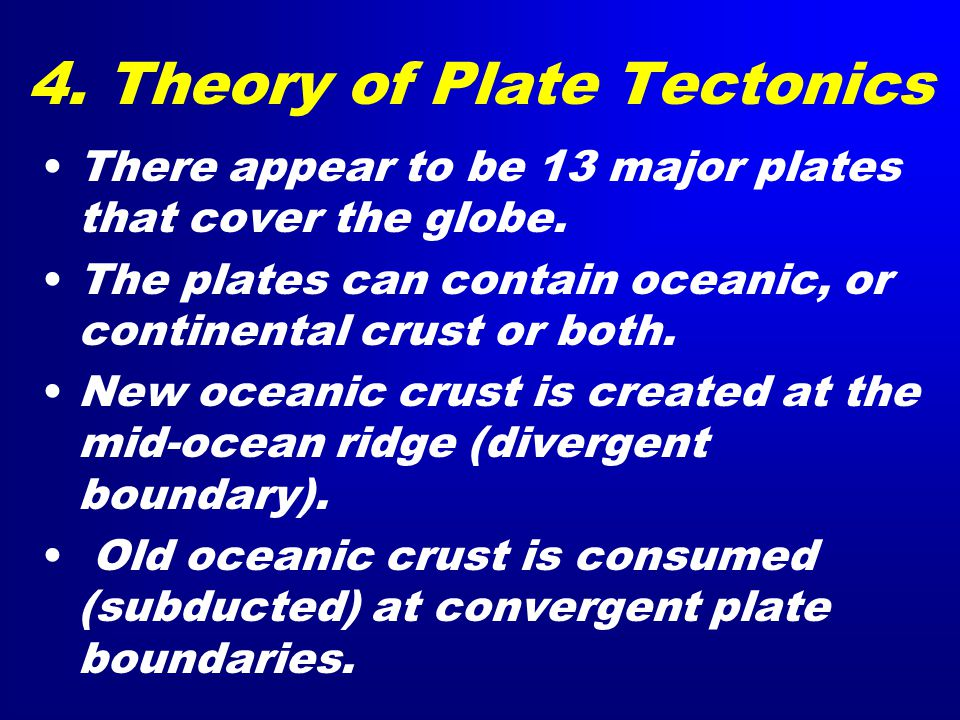 4. Theory of Plate Tectonics There appear to be 13 major plates that cover the globe.