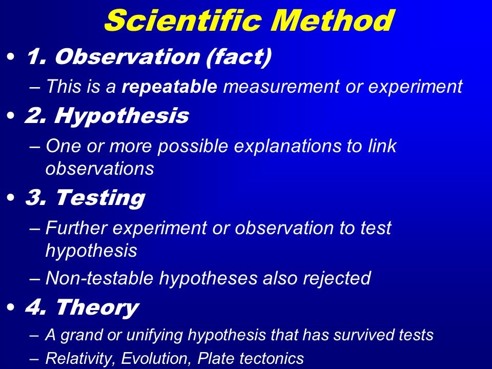 Scientific Method 1.Observation (fact) –This is a repeatable measurement or experiment 2.