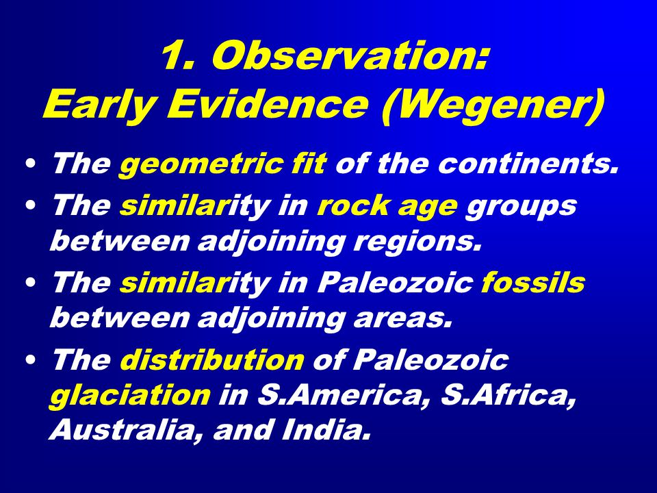 1. Observation: Early Evidence (Wegener) The geometric fit of the continents.