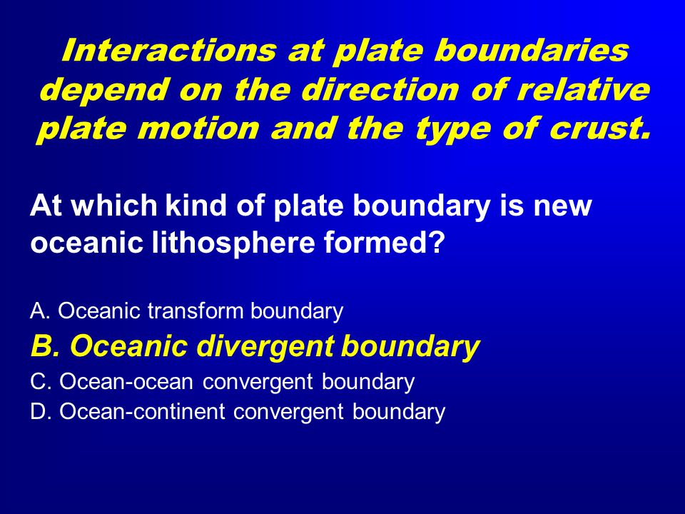 At which kind of plate boundary is new oceanic lithosphere formed.