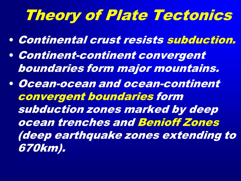 Theory of Plate Tectonics Continental crust resists subduction.
