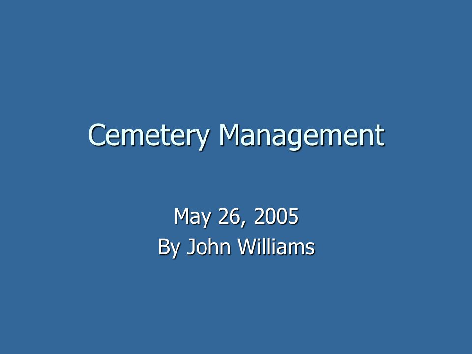 Cemetery Management May 26, 2005 By John Williams