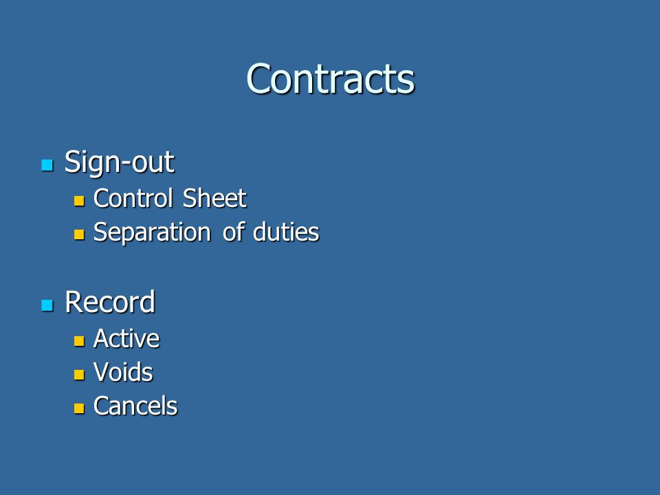Contracts Sign-out Sign-out Control Sheet Control Sheet Separation of duties Separation of duties Record Record Active Active Voids Voids Cancels Cancels