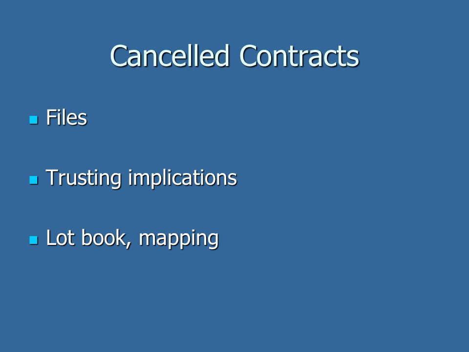 Cancelled Contracts Files Files Trusting implications Trusting implications Lot book, mapping Lot book, mapping