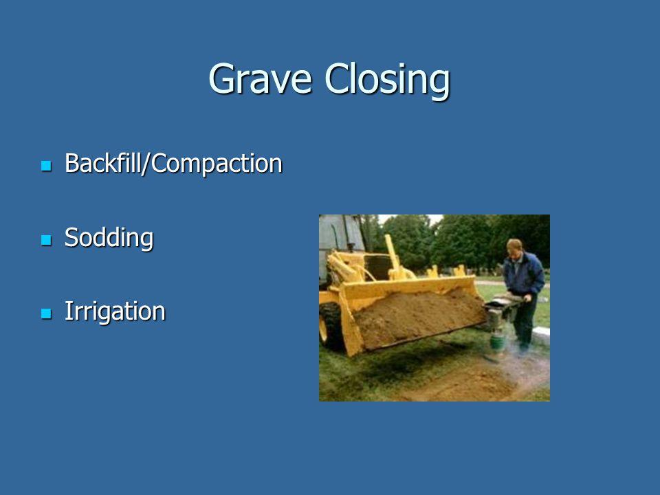 Grave Closing Backfill/Compaction Backfill/Compaction Sodding Sodding Irrigation Irrigation