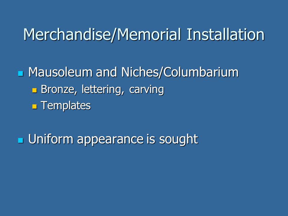 Merchandise/Memorial Installation Mausoleum and Niches/Columbarium Mausoleum and Niches/Columbarium Bronze, lettering, carving Bronze, lettering, carving Templates Templates Uniform appearance is sought Uniform appearance is sought