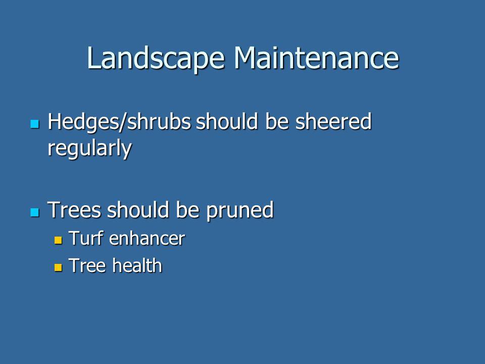 Landscape Maintenance Hedges/shrubs should be sheered regularly Hedges/shrubs should be sheered regularly Trees should be pruned Trees should be pruned Turf enhancer Turf enhancer Tree health Tree health