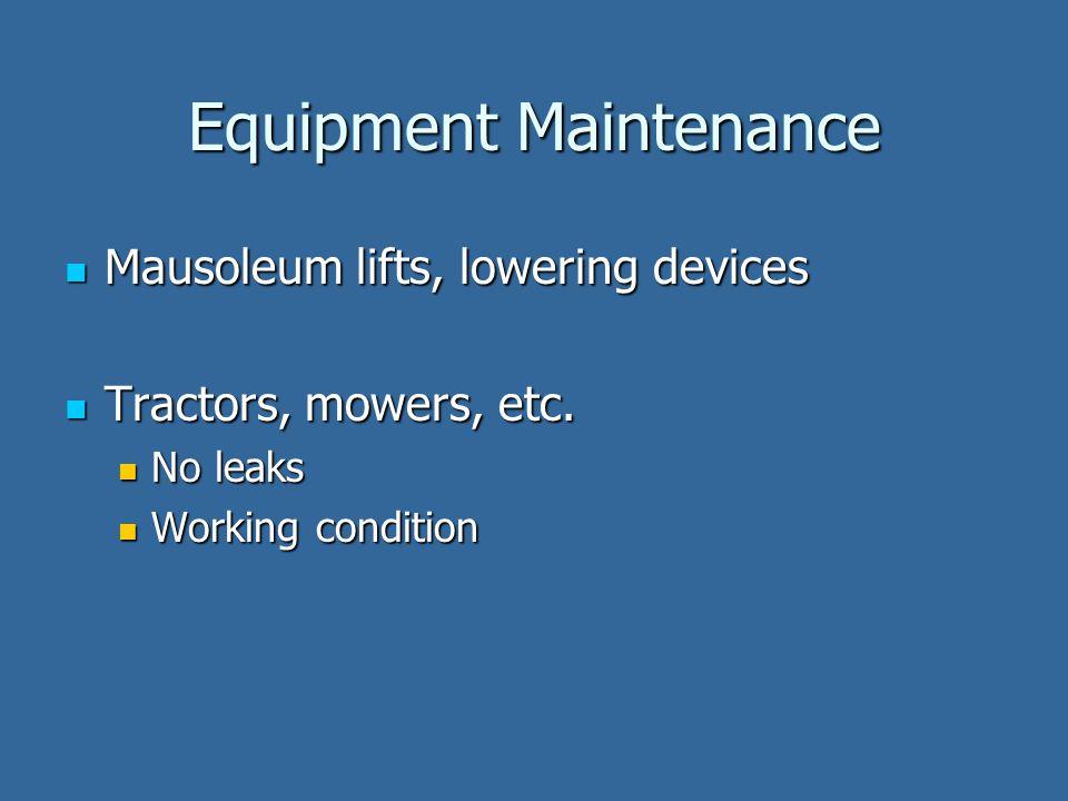 Equipment Maintenance Mausoleum lifts, lowering devices Mausoleum lifts, lowering devices Tractors, mowers, etc.