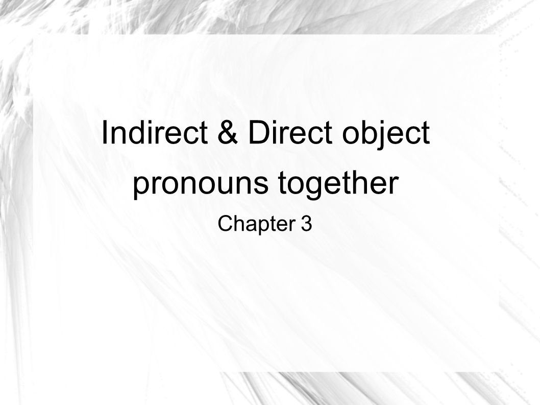 Indirect & Direct object pronouns together Chapter 3