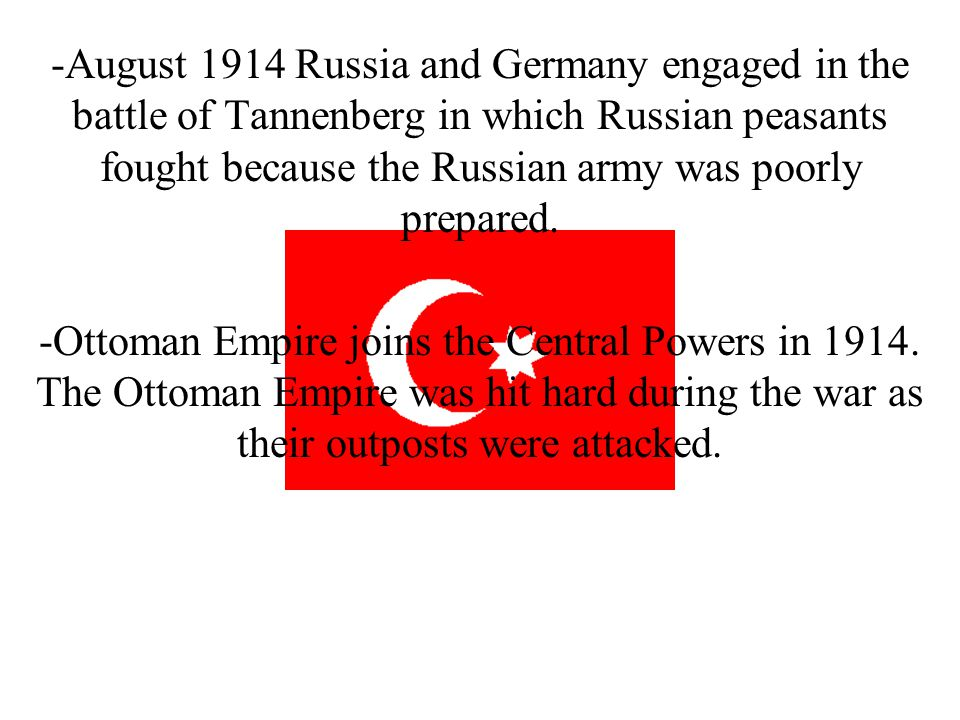 -August 1914 Russia and Germany engaged in the battle of Tannenberg in which Russian peasants fought because the Russian army was poorly prepared. -Ot