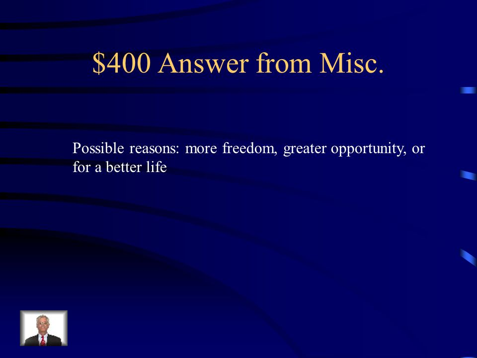 $400 Question from Misc. What were three reasons why people immigrated To the United States