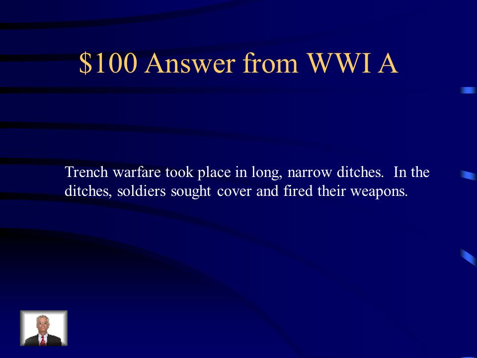 $100 Question from WWI A What were two characteristics of trench warfare