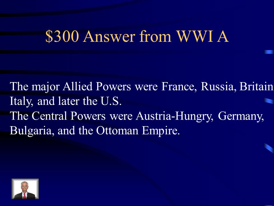 $300 Question from WWI A DOUBLE What were the two alliances when WW1 broke out.