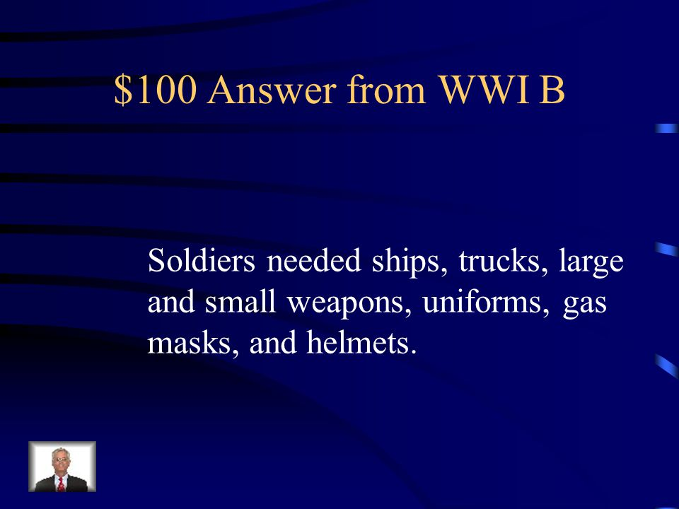 $100 Question from WWI B What were three things that American soldiers needed to fight in WW1 that were provided by Americans on the homefront