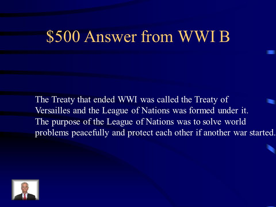 $500 Question from WWI B What was the Treaty that ended WWI, what was created under it, and what was its purpose