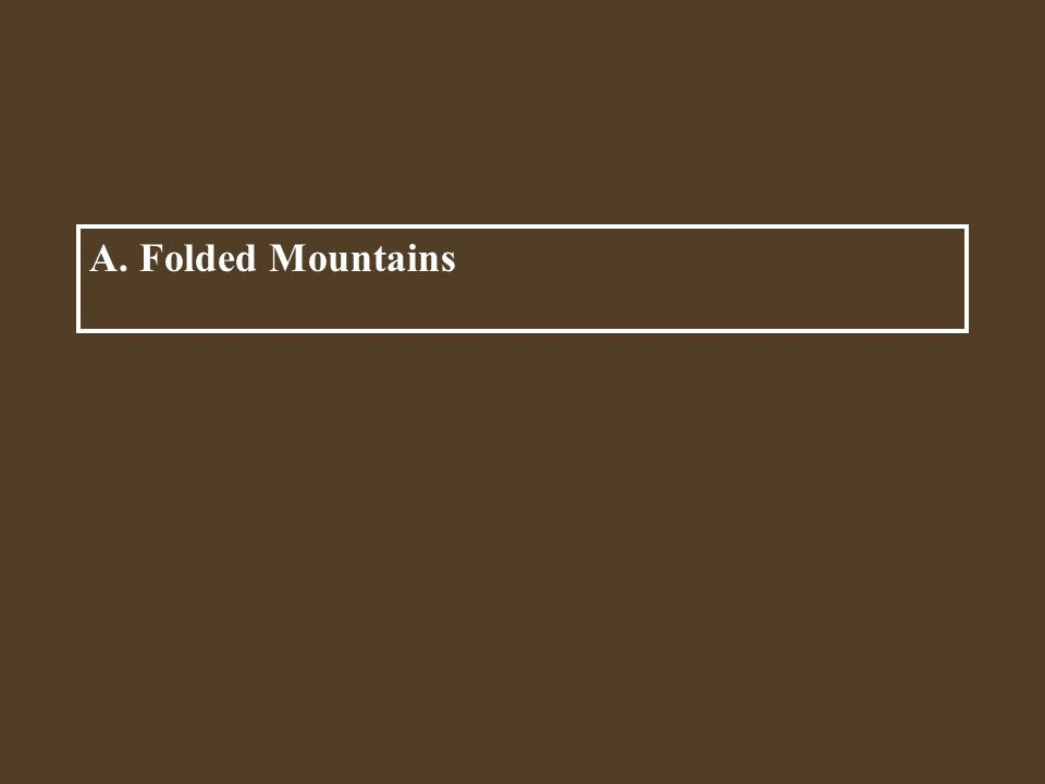 A. Folded Mountains When continental plates collide, ______ is formed.