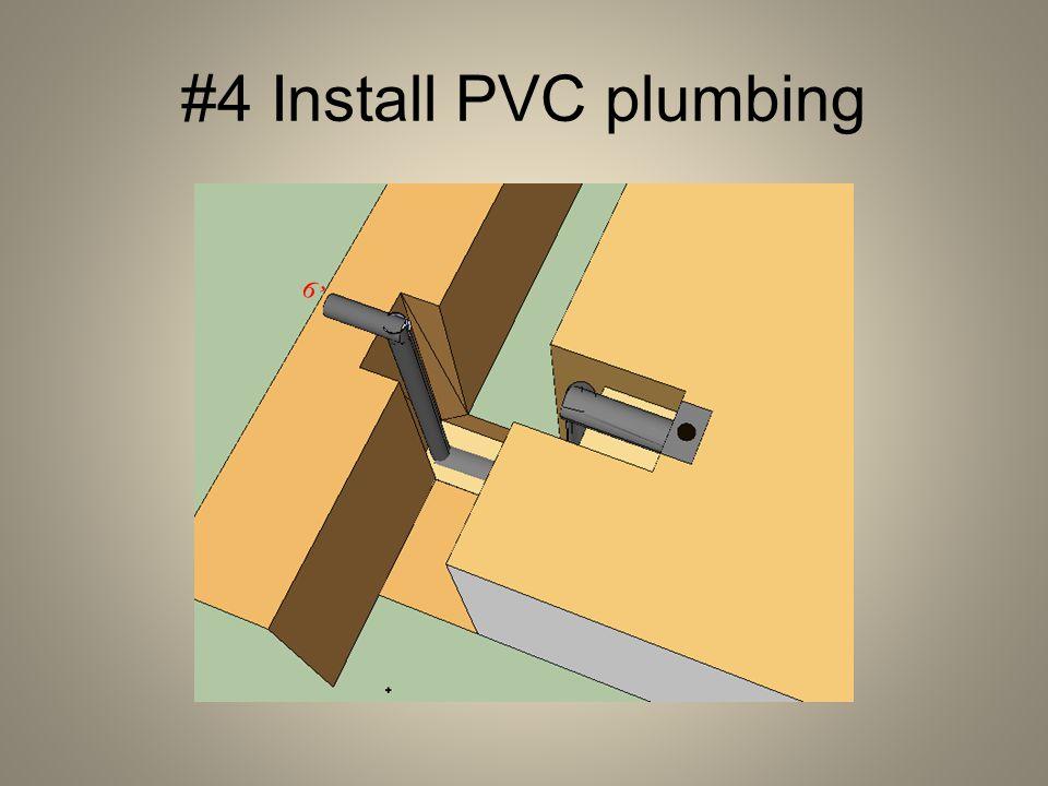 #4 Install PVC plumbing 6'