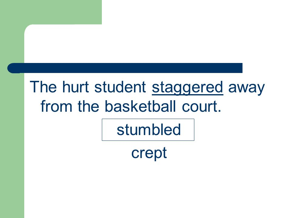 The hurt student staggered away from the basketball court. stumbled crept