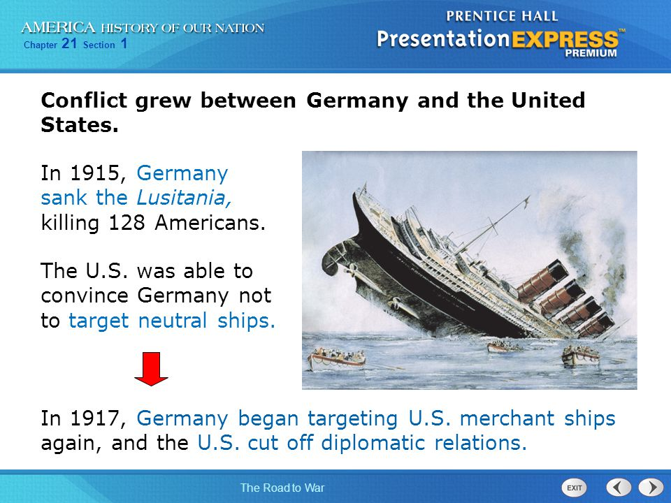 Chapter 21 Section 1 The Road to War Conflict grew between Germany and the United States.