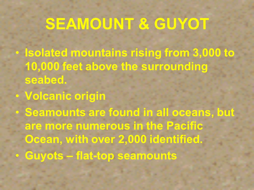 Seamount Coast of central California Same area, different perspective A volcanic mountain found on an ocean basin.